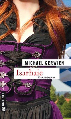 Isarhaie: Der vierte Fall für Max Raintaler (Krimi im Gmeiner-Verlag)  by  Michael Gerwien