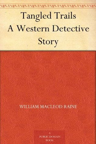 Tangled Trails A Western Detective Story William MacLeod Raine