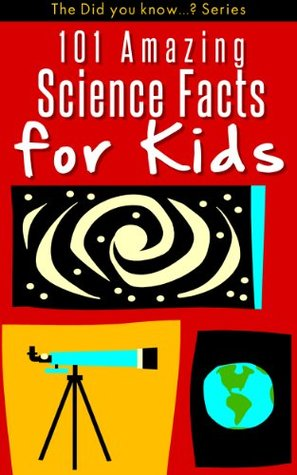 101 Amazing SCIENCE Facts for Kids (The Did you know...? Series)  by  Jenny Kellett