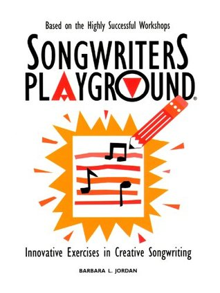 Songwriters Playground: Innovative Exercises In Creative Songwriting Barbara L.  Jordan