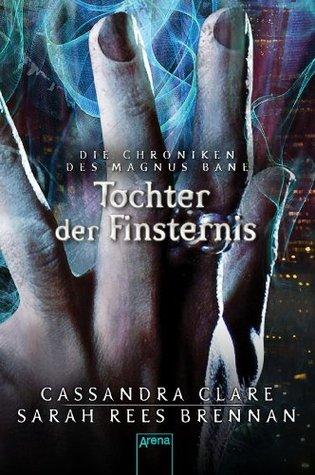 Tochter der Finsternis: Die Chroniken des Magnus Bane (04) (2013) by Cassandra Clare