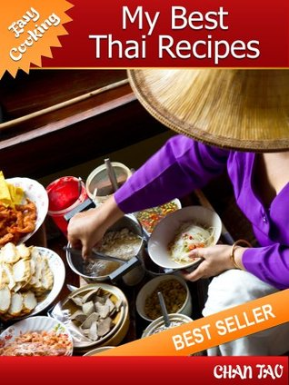 My Best Thai Recipes - Discover the uniqueness that is Thai cuisine - Easy cooking Chan Tao