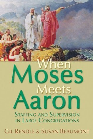 When Moses Meets Aaron: Staffing and Supervision in Large Congregations  by  Gil Rendle