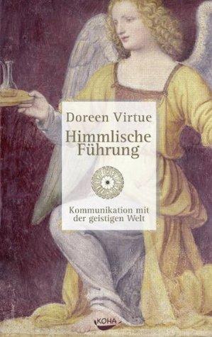 Himmlische Führung: Kommunikation mit der geistigen Welt Doreen Virtue