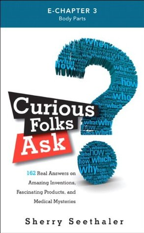 Curious Folks Ask (Preface & Chapter 3): Body Parts (FT Press Science)  by  Sherry Seethaler