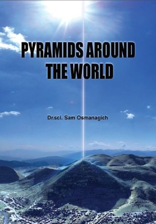 Pyramids Around The World  by  Semir Osmanagich