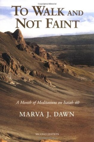 To Walk and Not Faint: A Month of Meditations on Isaiah 40 Marva J. Dawn
