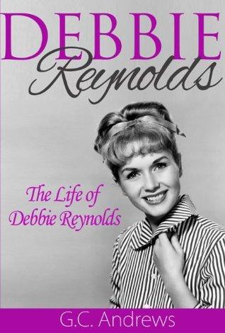 Debbie Reynolds : A Biography of Americas Sweetheart G.C. Andrews