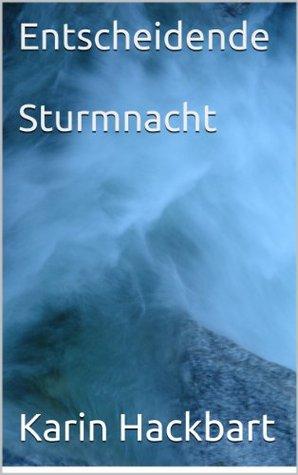 Entscheidende Sturmnacht  by  Karin Hackbart