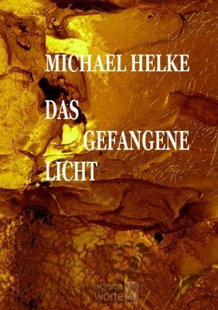 Das Gefangene Licht (Ein Fantasie-Roman von der Macht der Freundschaft & Magikologie) Michael Helke