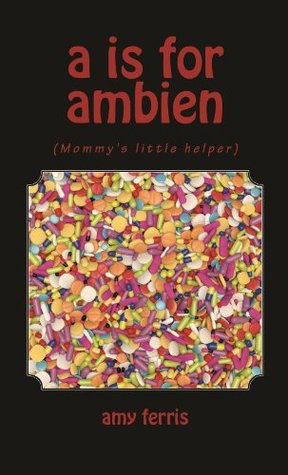 A is for Ambien: Amy Ferris