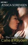 Die Liebe von Callie und Kayden by Jessica Sorensen