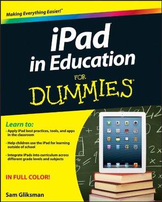 iPad in Education For Dummies (For Dummies  by  Sam Gliksman