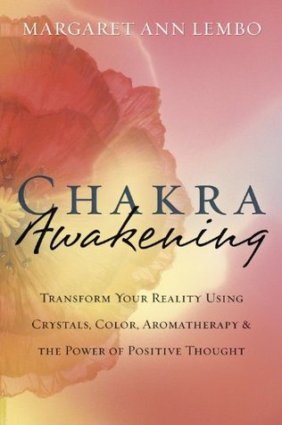 Chakra Awakening: Transform Your Reality Using Crystals, Color, Aromatherapy & the Power of Positive Thought Margaret Ann Lembo