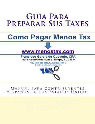 Guia Para Preparar Sus Taxes: Manual Para Contribuyentes Hispanos En Los Estados Unidos Francisco Garcia de Quevedo