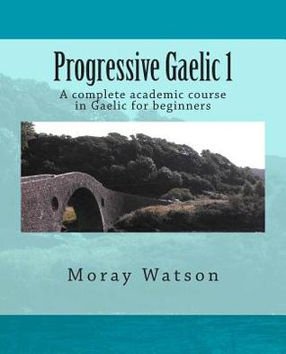 Pregoressive Gaelic 1: A complete Academic course in Gaelic for Beginners  by  Moray Watson