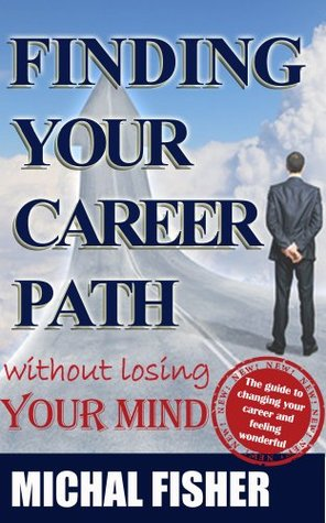 How to Find Your Career Path Without Losing Your Mind Michal Fisher