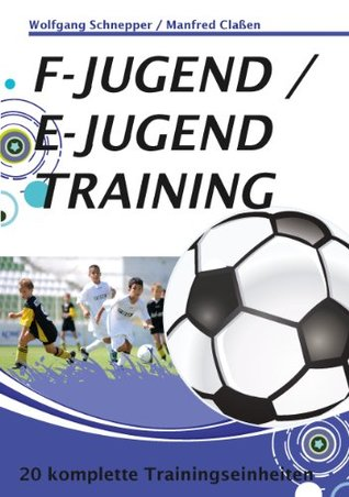 F-Jugend / E-Jugendtraining: 20 komplette Trainingseinheiten Wolfgang Schnepper