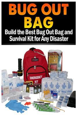 Bug Out Bag: Build the Best Bug Out Bag and Survival Kit for Any Disaster  by  Mike Dow