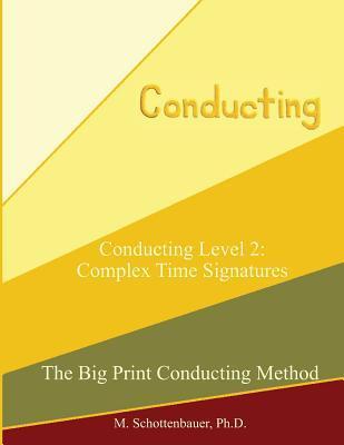 Conducting Level 2: Complex Time Signatures M. Schottenbauer