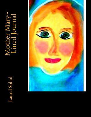 Mother Mary Lined Journal  by  Laurel Marie Sobol