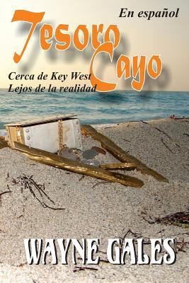 Tesoro Cayo: Cerca del Key West, Lejos de La Realidad  by  Wayne Gales