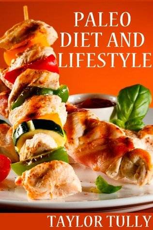 Paleo - Diet and Lifestyle (Your Choice, Your Health, Your Life Series, Book 3)  by  Taylor Tully