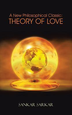 A New Philosophical Classic: Theory of Love  by  Sankar Sarkar