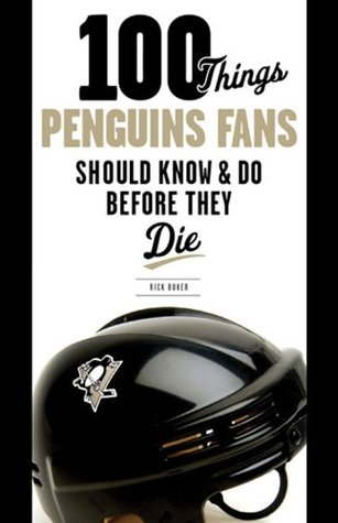 100 Things Penguins Fans Should Know & Do Before They Die (100 Things...Fans Should Know)  by  Rick Buker