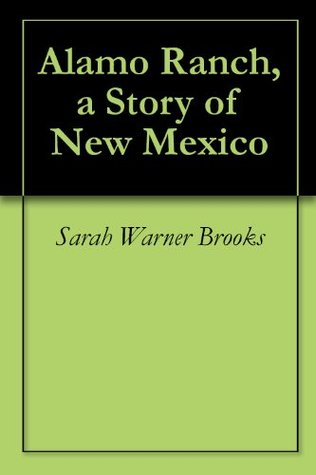 Alamo Ranch, a Story of New Mexico  by  Sarah Warner Brooks