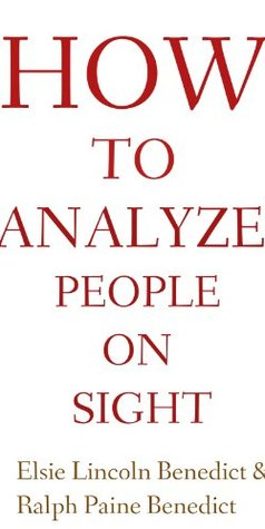 HOW TO ANALYZE PEOPLE ON SIGHT ( ANNOTATED)  by  Elsie Lincoln  Benedict
