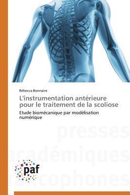 LInstrumentation Anterieure Pour Le Traitement de La Scoliose  by  Bonnaire Rebecca