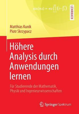 Hohere Analysis Durch Anwendungen Lernen: Fur Studierende Der Mathematik, Physik Und Ingenieurwissenschaften  by  Matthias Kunik
