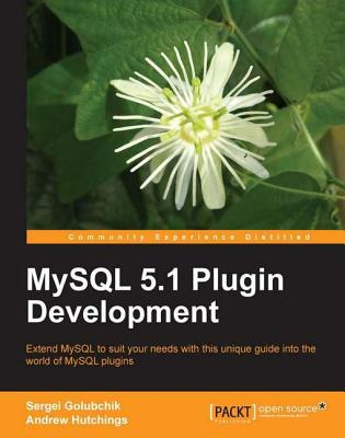 MySQL 5.1 Plugin Development Andrew Hutchings
