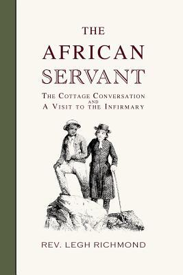 The African Servant, the Cottage Conversation and a Visit to the Infirmary  by  Rev Legh Richmond M a