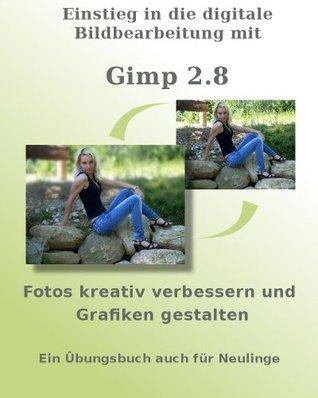 Einstieg in die digitale Bildbearbeitung mit Gimp 2.8 - Fotos kreativ verbessern und Grafiken gestalten - Ein Übungsbuch auch für Neulinge  by  Peter Dippold