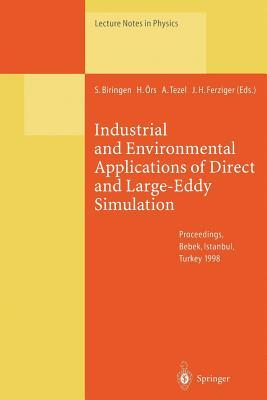 Industrial and Environmental Applications of Direct and Large-Eddy Simulation: Proceedings of a Workshop Held in Istanbul, Turkey, 5 7 August 1998 Sedat Biringen