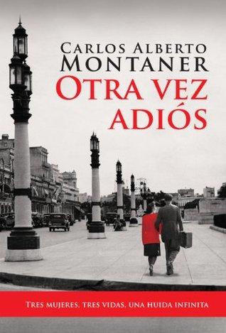 Otra vez adiós - Carlos Alberto Montaner
