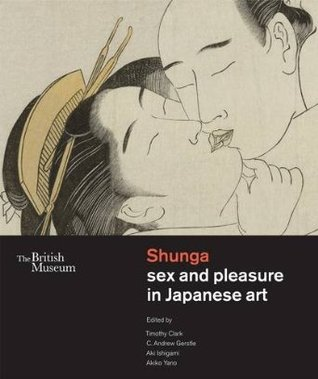 Shunga: Sex and Pleasure in Japanese Art  by  Timothy Clark