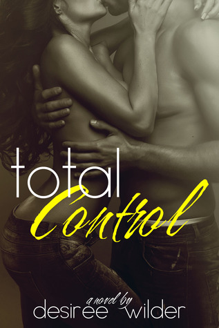 Total Control (Losing Control, #3) by Desiree Wilder