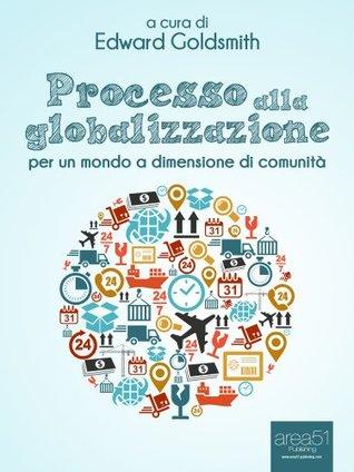 Processo alla globalizzazione. Per un mondo a dimensione di comunità  by  Edward Goldsmith