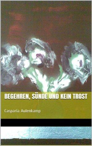 Begehren, Sünde und kein Trost  by  Casparia Aulenkamp