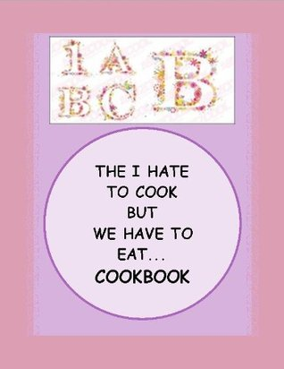 The I Hate to Cook, But We Have to Eat AND I Dont Want to Spend a Lot of Money, Either! COOKBOOK Marilynn Anderson