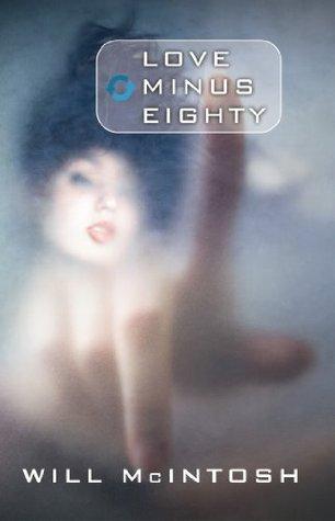 Love Minus Eighty - Will McIntosh