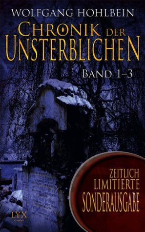 Chronik der Unsterblichen 01-03  by  Wolfgang Hohlbein