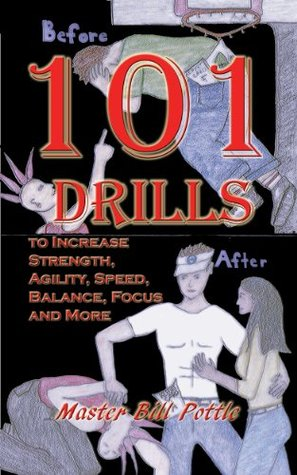 101+ Drills to Increase Strength, Agility, Speed, Balance, and Focus and More. Bill Pottle