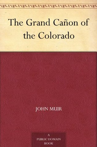 The Grand Cañon of the Colorado John Muir
