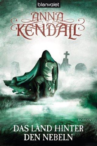 Das Land hinter den Nebeln: Roman - [Buch der Seelen 2] Anna Kendall