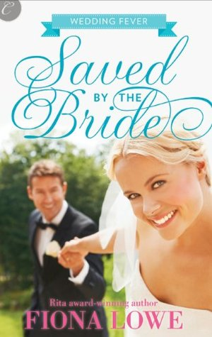 Saved the Bride (Wedding Fever by Fiona Lowe