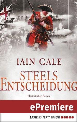 Steels Entscheidung: Historischer Roman  by  Iain Gale